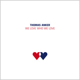 Thomas Anker — WE LOVE WHO WE LOVE — Single